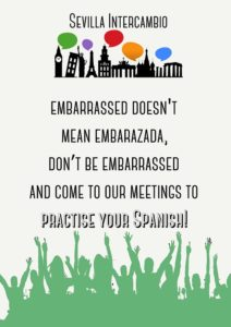Sevilla Intercambio: Intercambio de Idiomas en Sevilla - Embarrassed doesn't mean embarazada, don't be embarrassed and come to our meetings to practice your Spanish